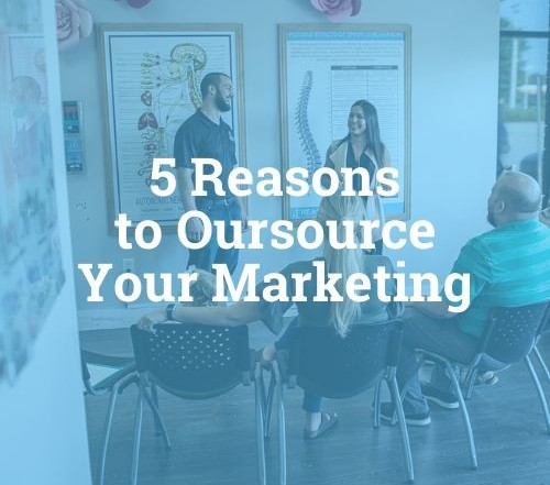 five reasons to outsource your chiropractic digital marketing